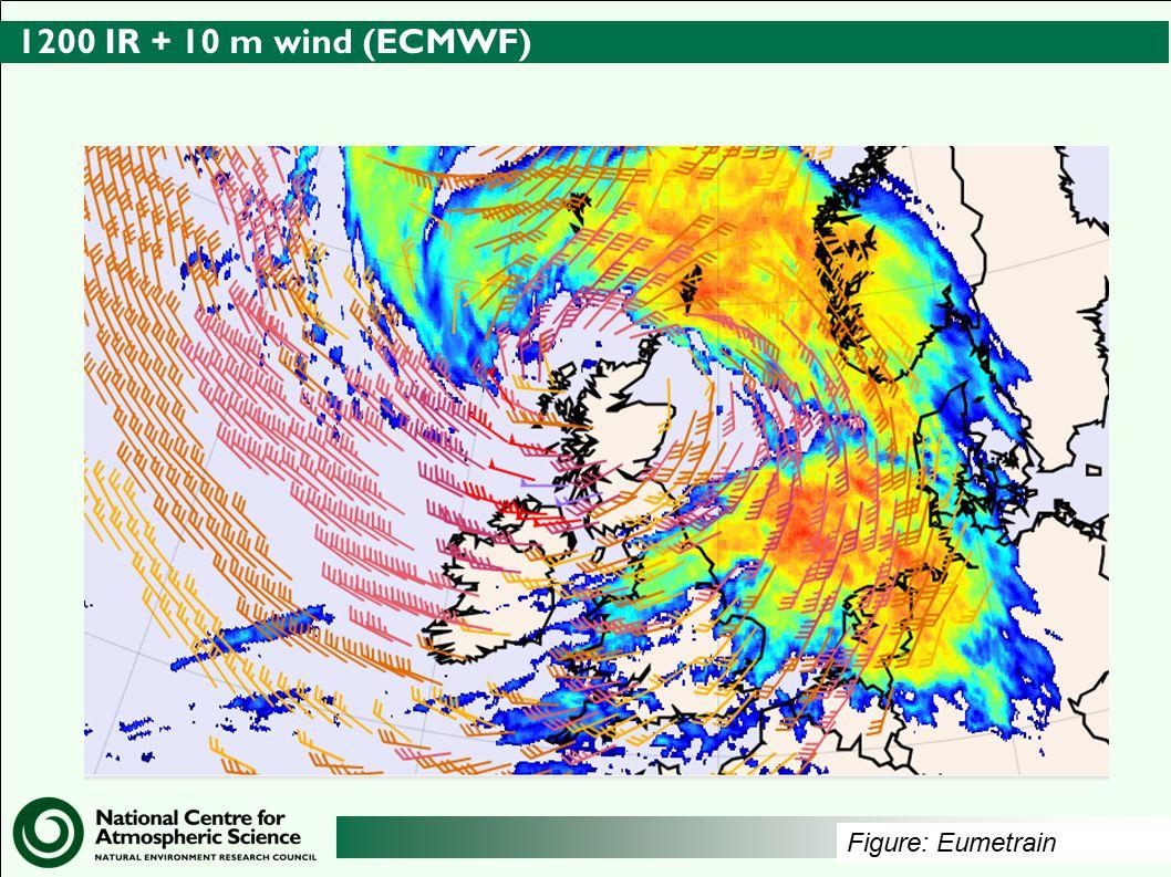 http://www.ncas.ac.uk 1200 IR + 10 m wind (ECMWF) Figure: Eumetrain