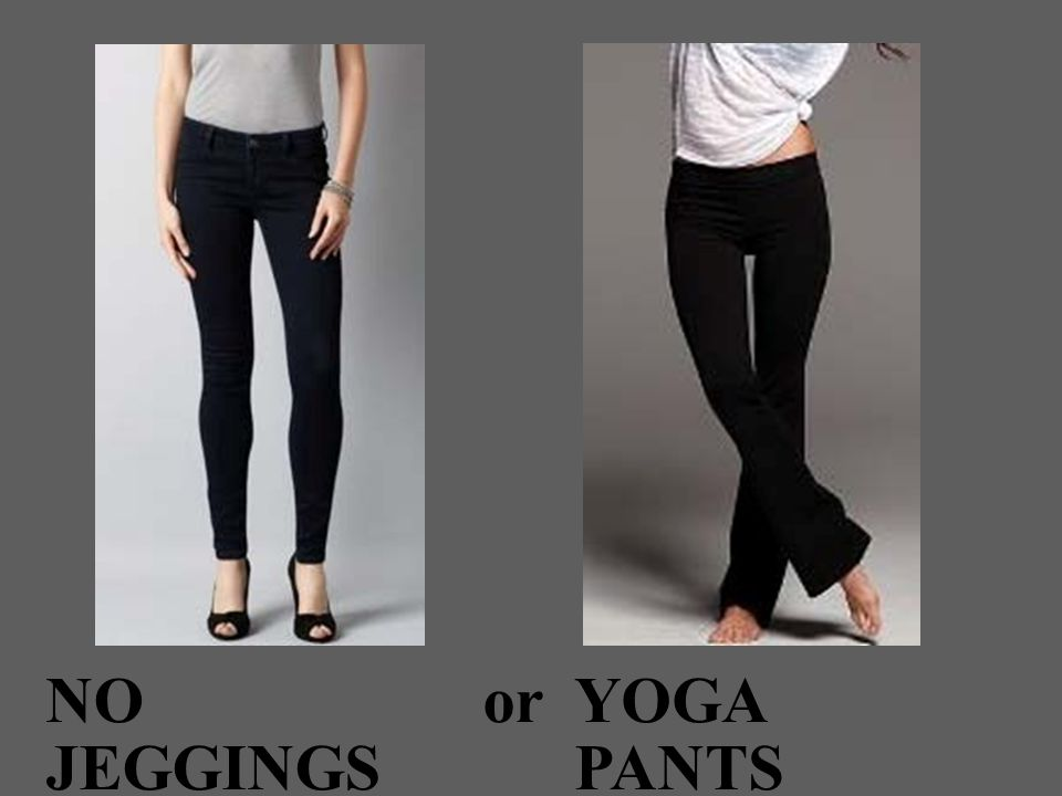 NO JEGGINGS orYOGA PANTS