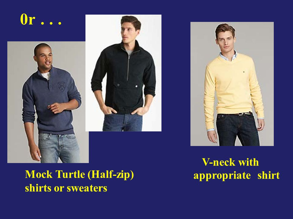0r0r... V-neck with appropriate shirt Mock Turtle(Half-zip) shirts or sweaters