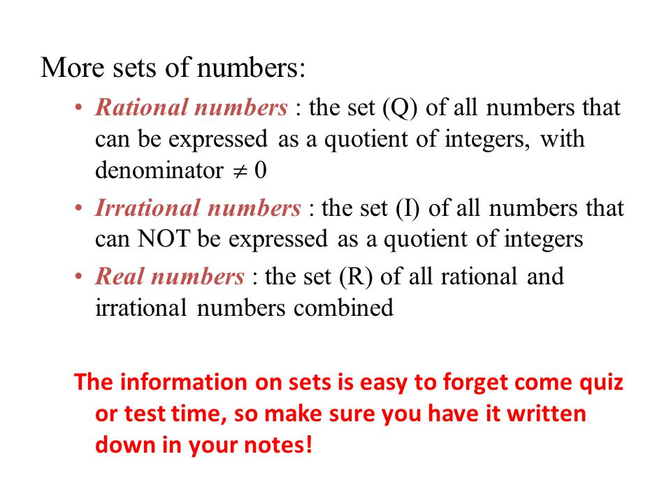 More sets of numbers: Rational numbers : the set (Q) of all numbers that can be expressed as a quotient of integers, with denominator  0 Irrational n