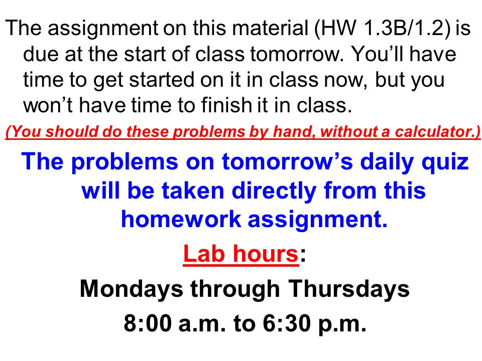 The assignment on this material (HW 1.3B/1.2) is due at the start of class tomorrow.