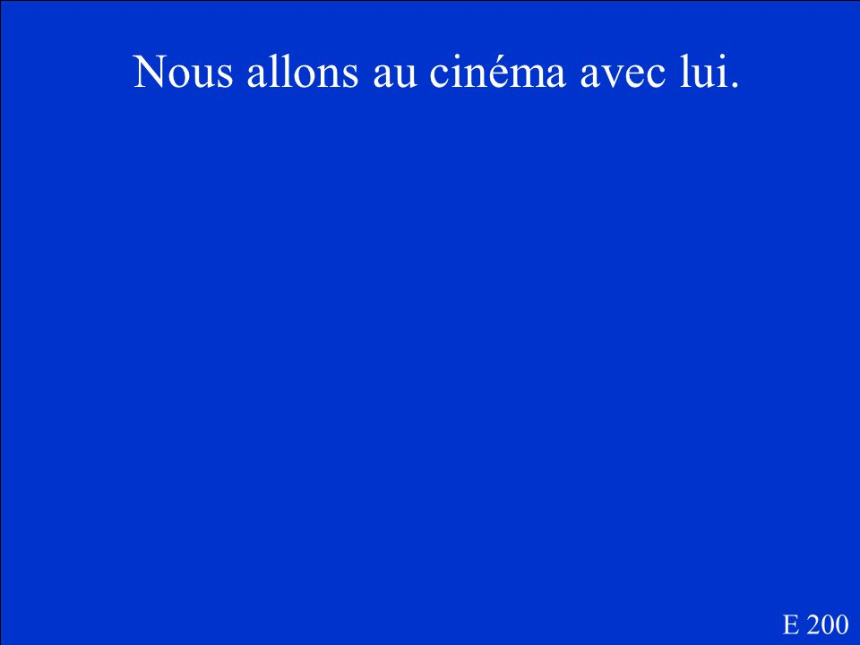 What is We are going to the movies with him in French? E 200