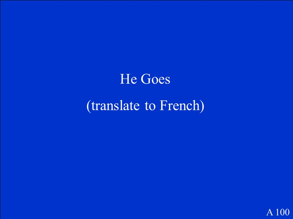 He Goes (translate to French) A 100