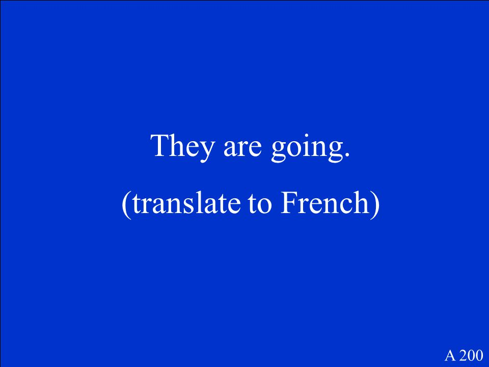 They are going. (translate to French) A 200