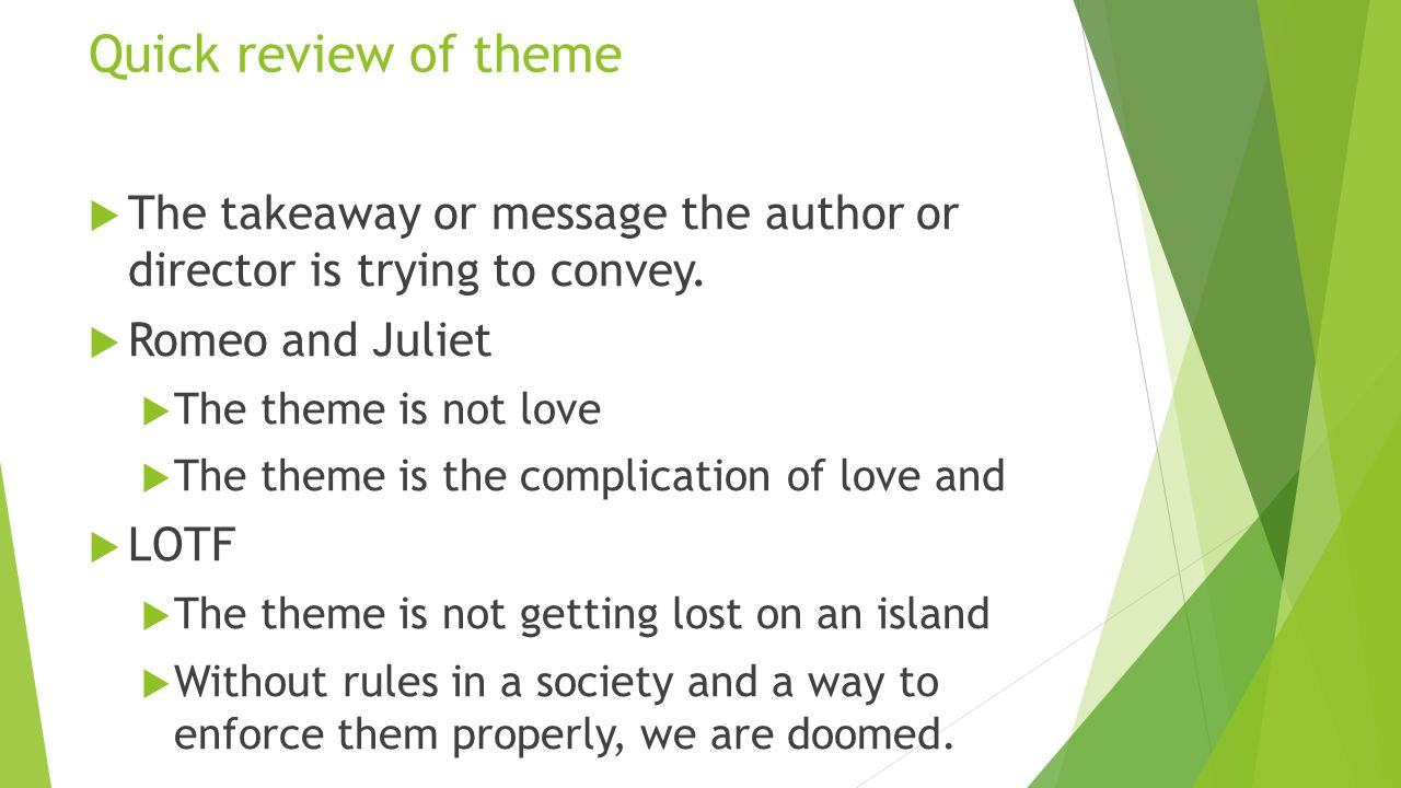 Quick review of theme  The takeaway or message the author or director is trying to convey.