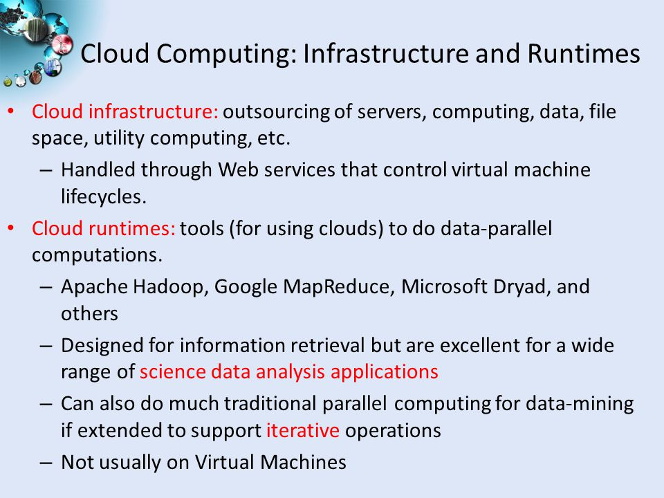 Cloud Computing: Infrastructure and Runtimes Cloud infrastructure: outsourcing of servers, computing, data, file space, utility computing, etc.