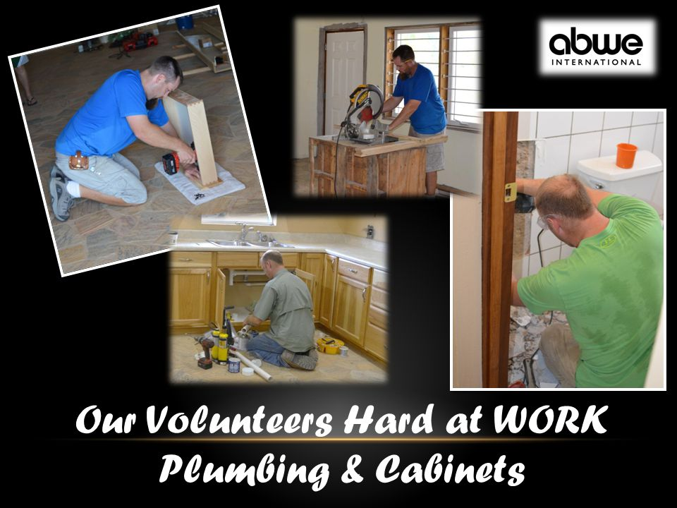 Our Volunteers Hard at WORK Plumbing & Cabinets