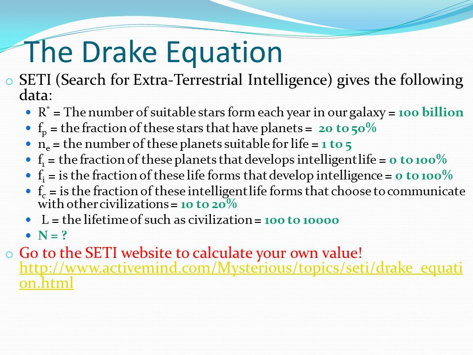 The Drake Equation o SETI (Search for Extra-Terrestrial Intelligence) gives the following data: R * = The number of suitable stars form each year in o