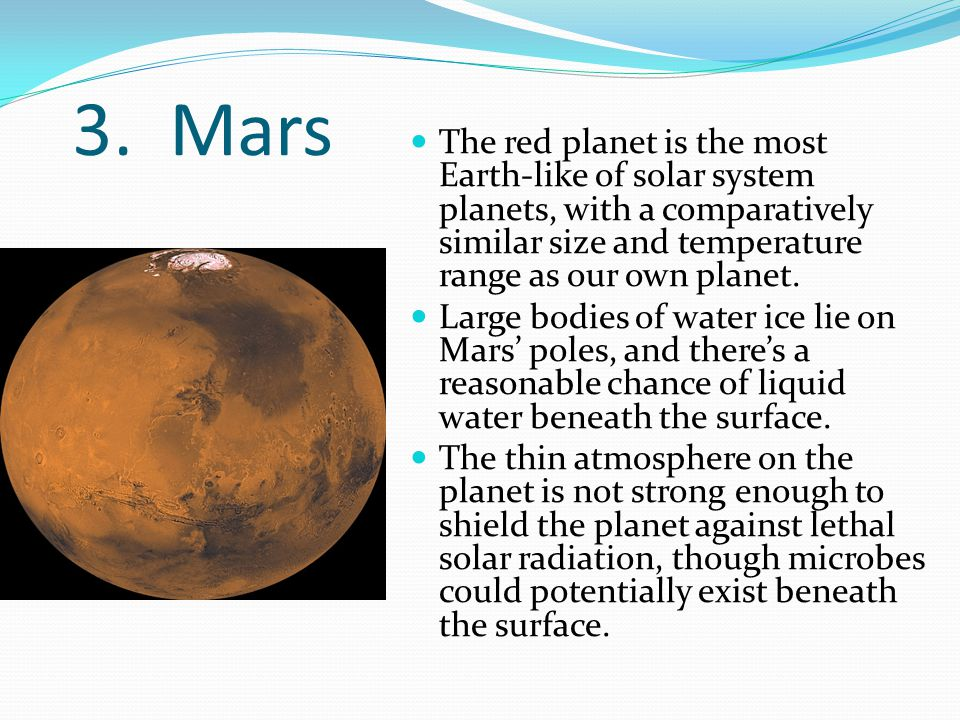 3. Mars The red planet is the most Earth-like of solar system planets, with a comparatively similar size and temperature range as our own planet. Larg