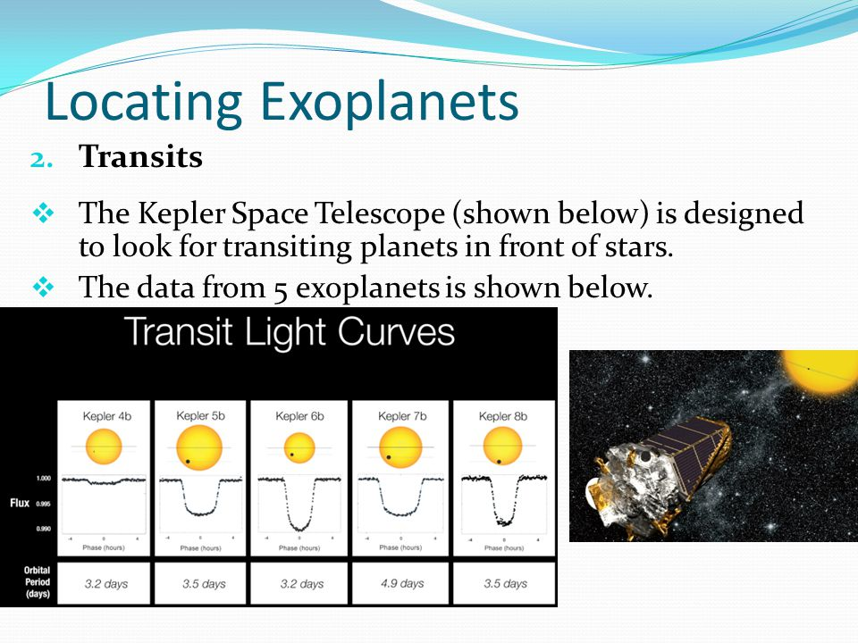 Locating Exoplanets 2. Transits  The Kepler Space Telescope (shown below) is designed to look for transiting planets in front of stars.  The data fr