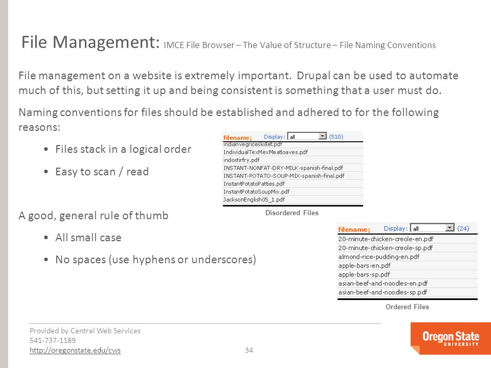 Provided by Central Web Services 541-737-1189 http://oregonstate.edu/cwshttp://oregonstate.edu/cws 34 File Management: IMCE File Browser – The Value of Structure – File Naming Conventions File management on a website is extremely important.