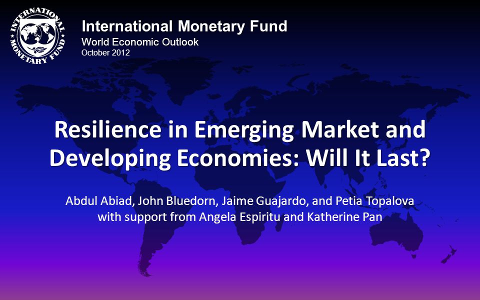 International Monetary Fund World Economic Outlook October 2012 Resilience in Emerging Market and Developing Economies: Will It Last.