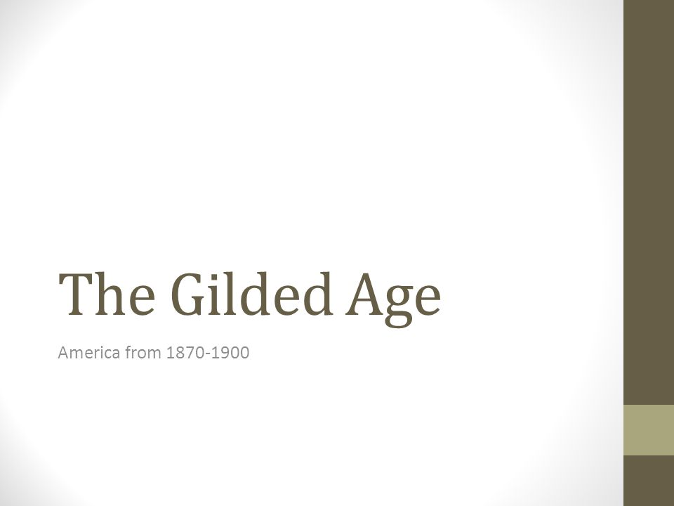 The Gilded Age America from 1870-1900