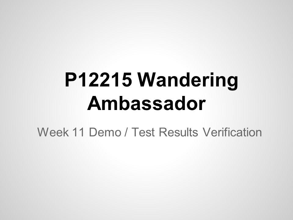 Week 11 Demo / Test Results Verification P12215 Wandering Ambassador