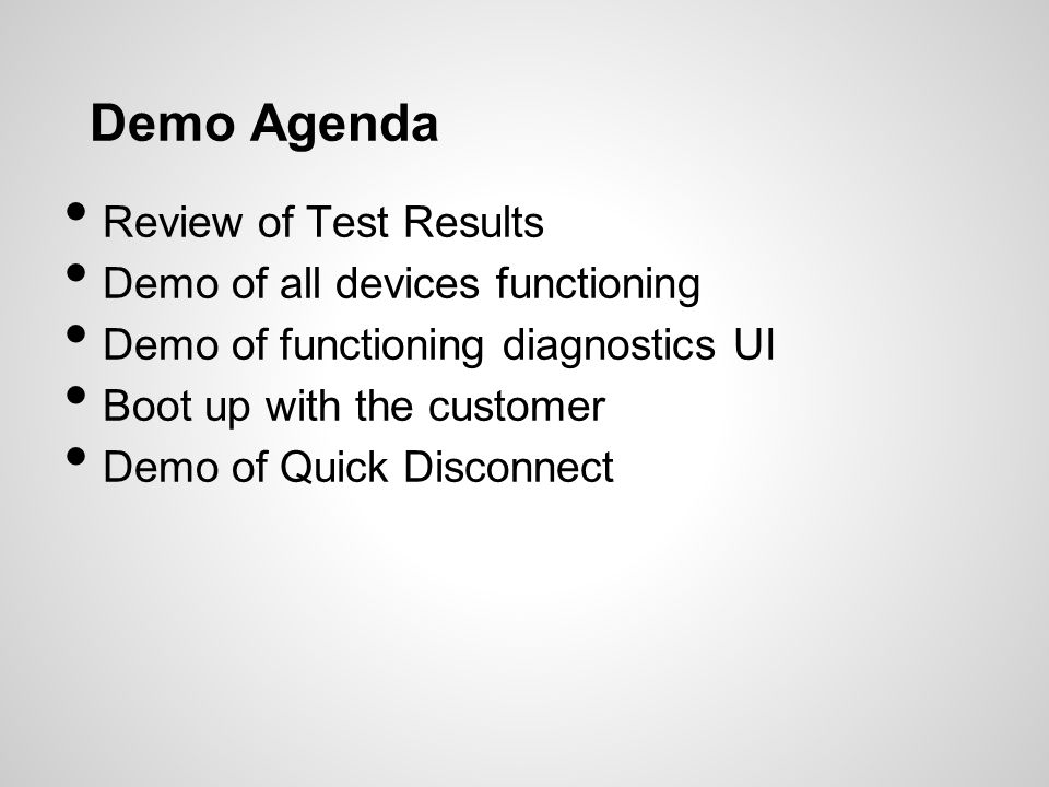 Demo Agenda Review of Test Results Demo of all devices functioning Demo of functioning diagnostics UI Boot up with the customer Demo of Quick Disconne