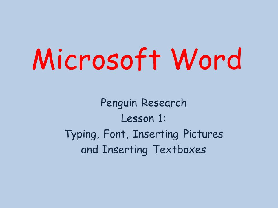Microsoft Word Penguin Research Lesson 1: Typing, Font, Inserting Pictures and Inserting Textboxes