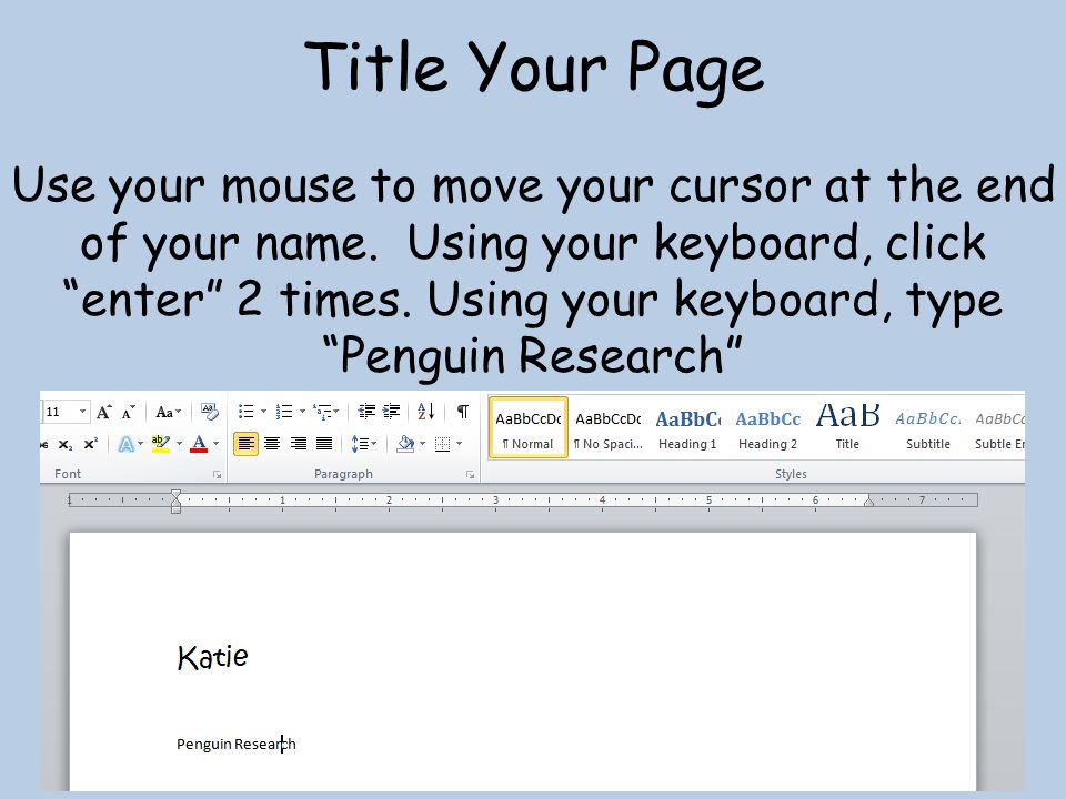 Title Your Page Use your mouse to move your cursor at the end of your name.
