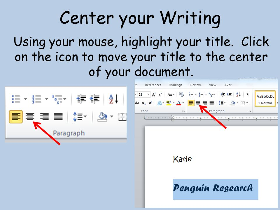 Center your Writing Using your mouse, highlight your title.