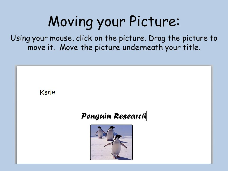 Moving your Picture: Using your mouse, click on the picture.