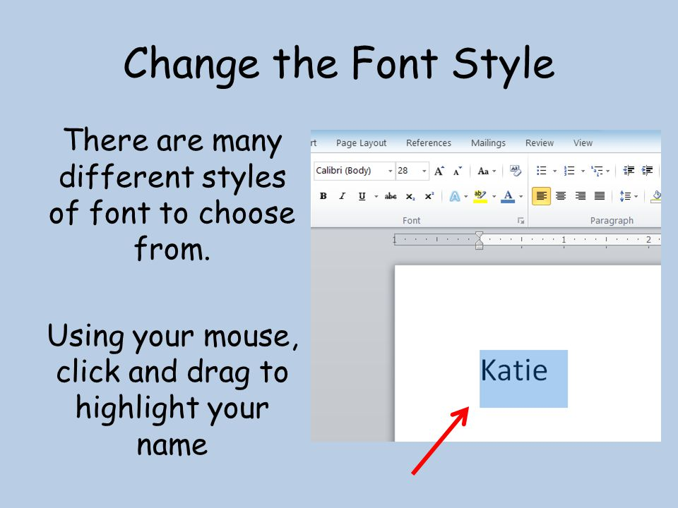 Change the Font Style There are many different styles of font to choose from.