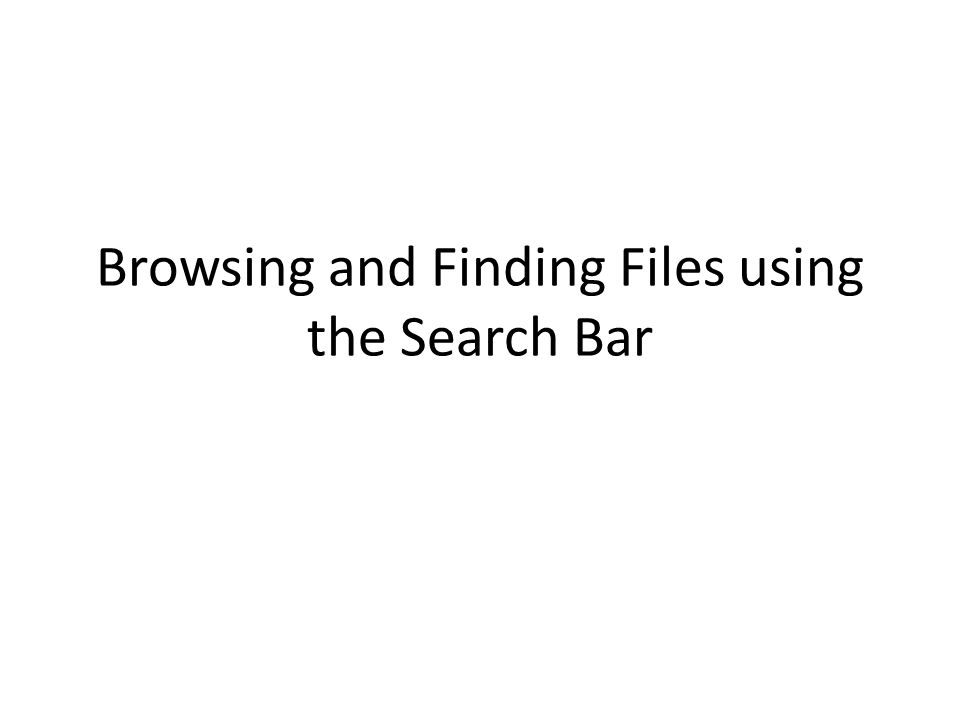 Browsing and Finding Files using the Search Bar
