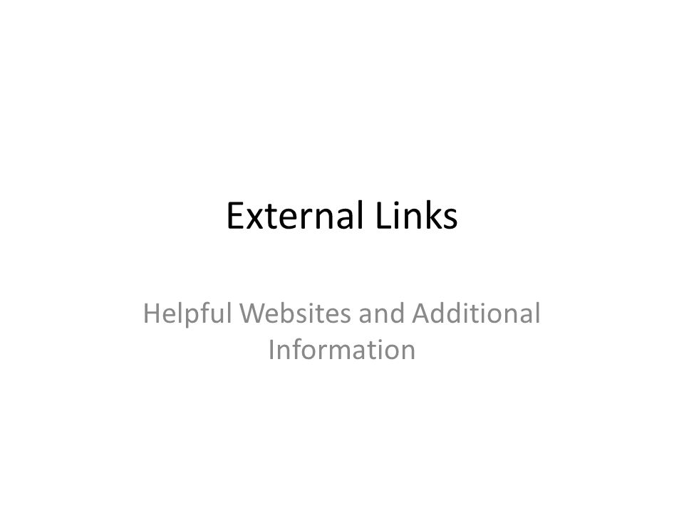 External Links Helpful Websites and Additional Information