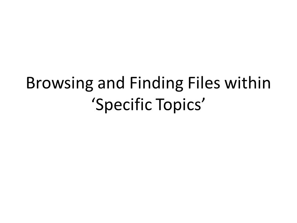 Browsing and Finding Files within 'Specific Topics'