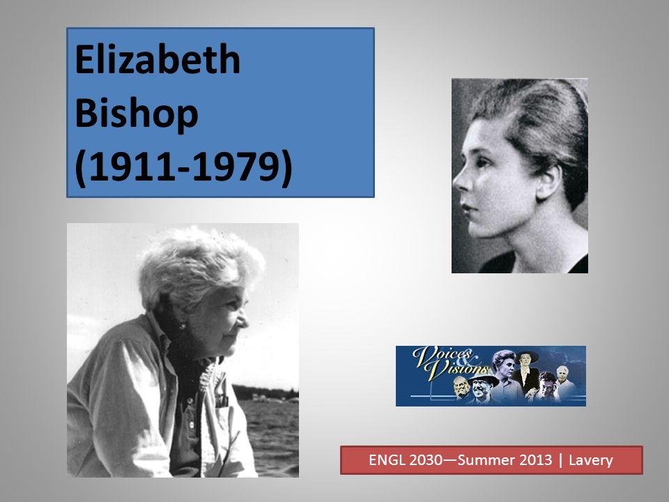 Elizabeth Bishop ENGL 2030—Summer 2013 | Lavery