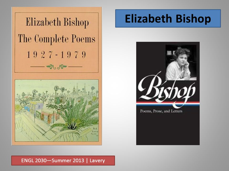 Elizabeth Bishop ENGL 2030—Summer 2013 | Lavery