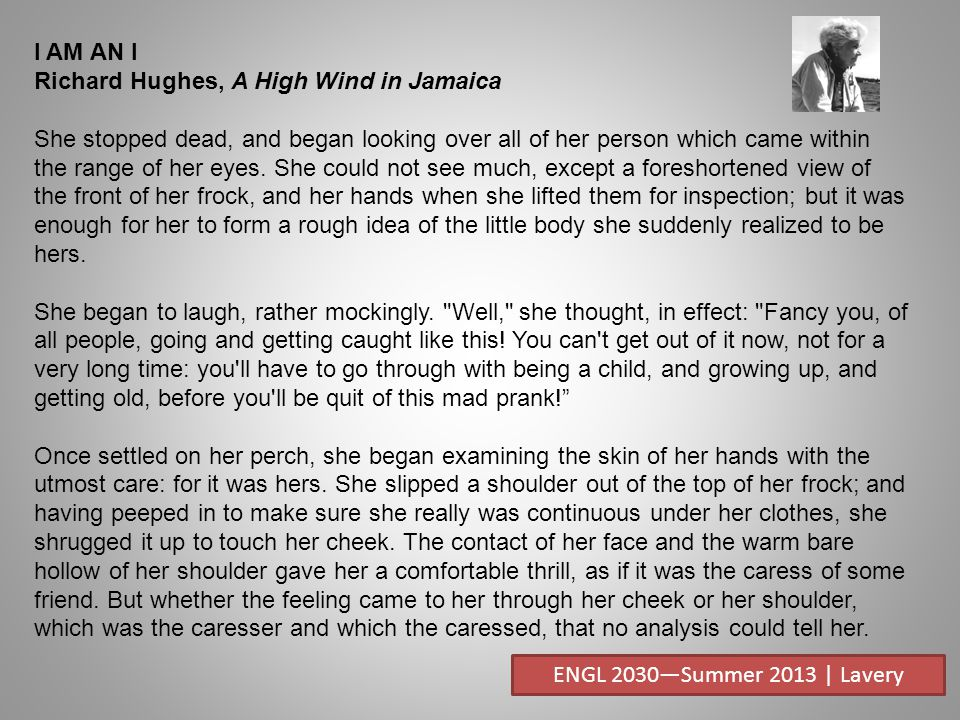 I AM AN I Richard Hughes, A High Wind in Jamaica She stopped dead, and began looking over all of her person which came within the range of her eyes.