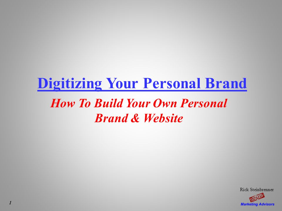 Digitizing Your Personal Brand How To Build Your Own Personal Brand & Website Rick Steinbrenner 1