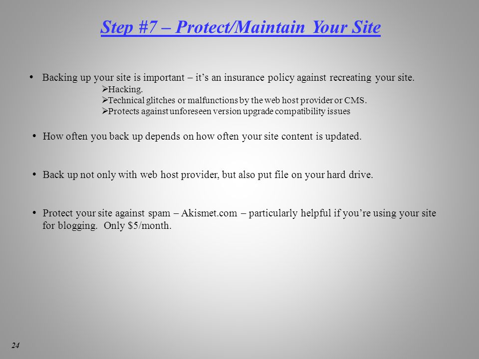Step #7 – Protect/Maintain Your Site  Backing up your site is important – it's an insurance policy against recreating your site.