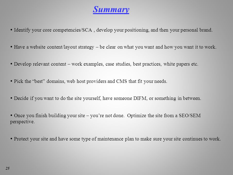 Summary  Identify your core competencies/SCA, develop your positioning, and then your personal brand.