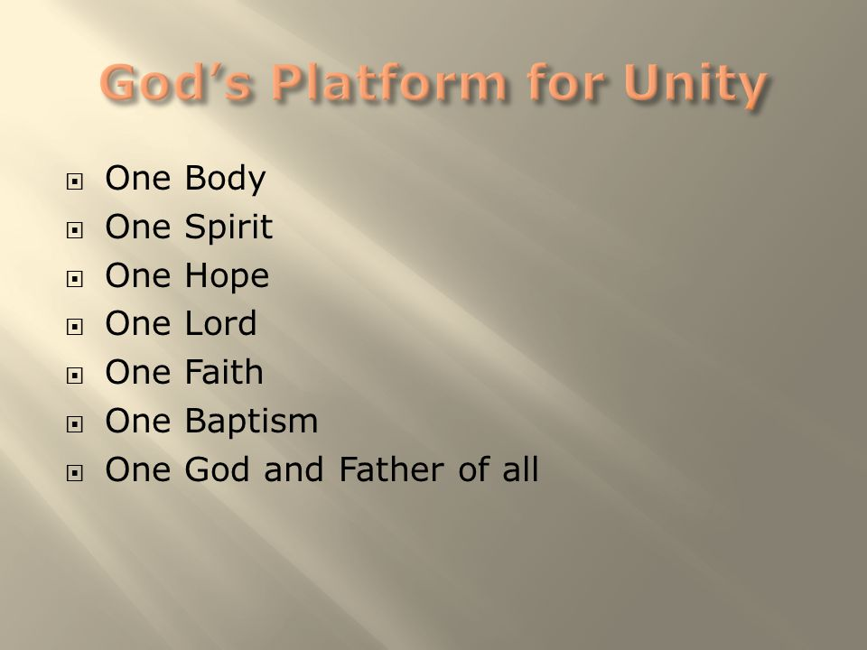 One Body  One Spirit  One Hope  One Lord  One Faith  One Baptism  One God and Father of all