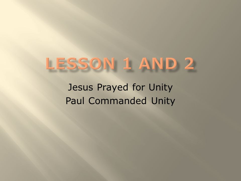 Jesus Prayed for Unity Paul Commanded Unity