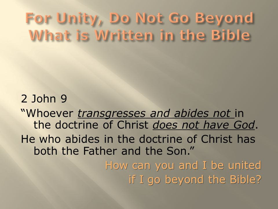 "2 John 9 ""Whoever transgresses and abides not in the doctrine of Christ does not have God. He who abides in the doctrine of Christ has both the Father"