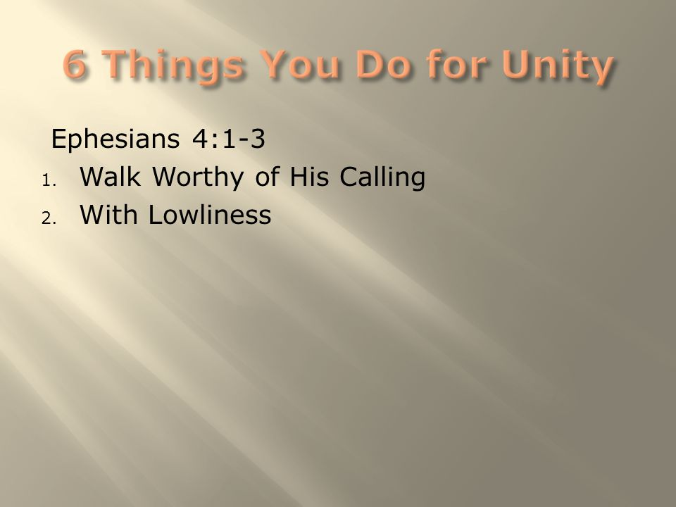 Ephesians 4:1-3 1. Walk Worthy of His Calling 2. With Lowliness