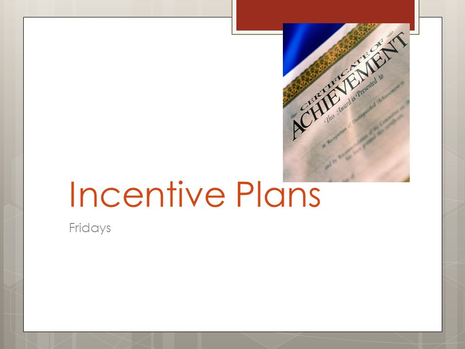 Incentive Plans Fridays
