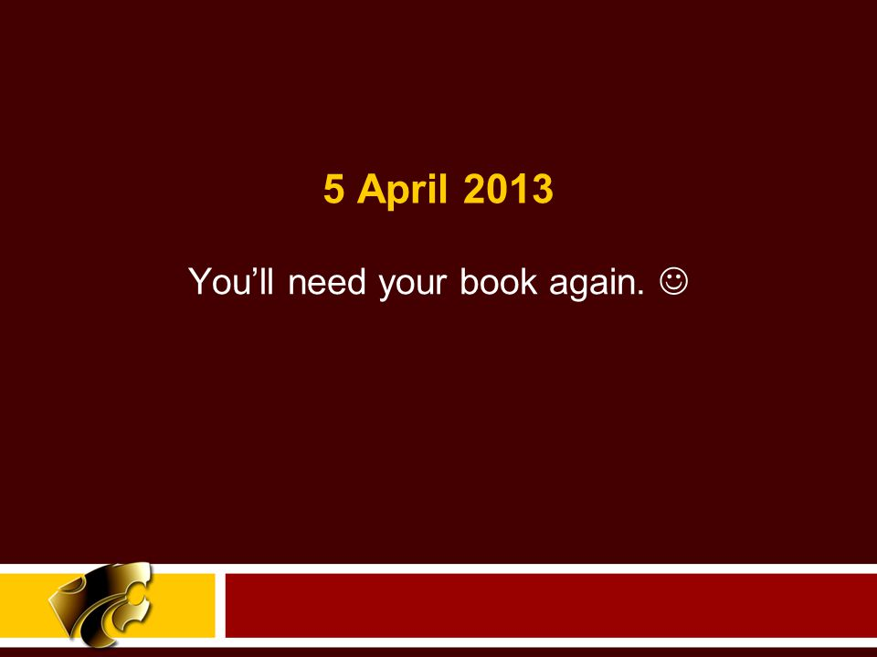 You'll need your book again. 5 April 2013