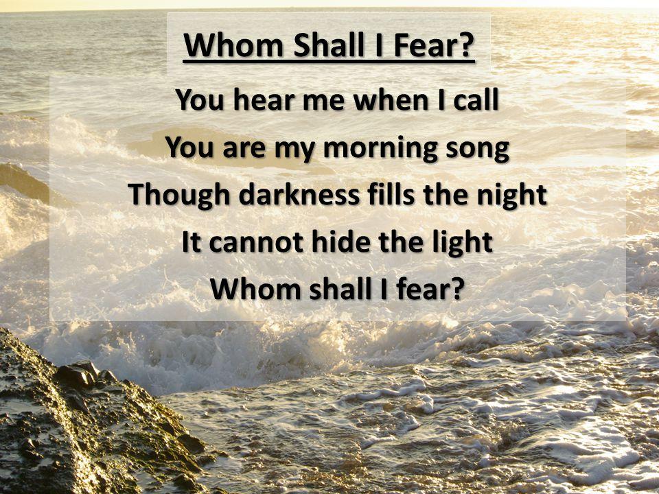 Whom Shall I Fear.