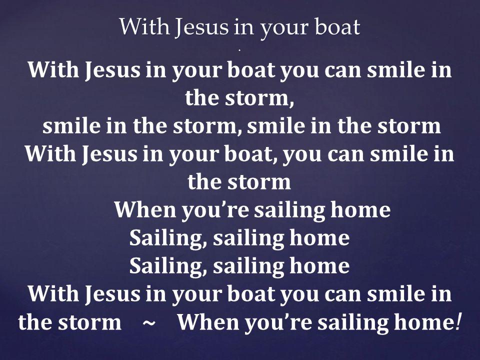 With Jesus in your boat With Jesus in your boat.