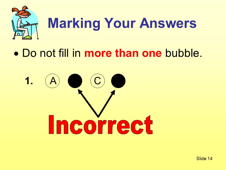 Slide 14  Do not fill in more than one bubble. 1. A B C D Marking Your Answers
