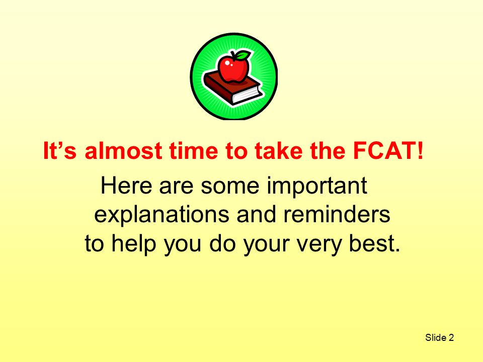 Slide 2 It's almost time to take the FCAT.