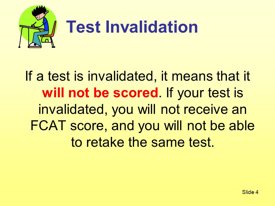 Slide 4 If a test is invalidated, it means that it will not be scored.