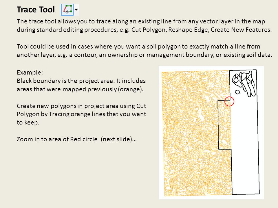 Trace Tool The trace tool allows you to trace along an existing line from any vector layer in the map during standard editing procedures, e.g.