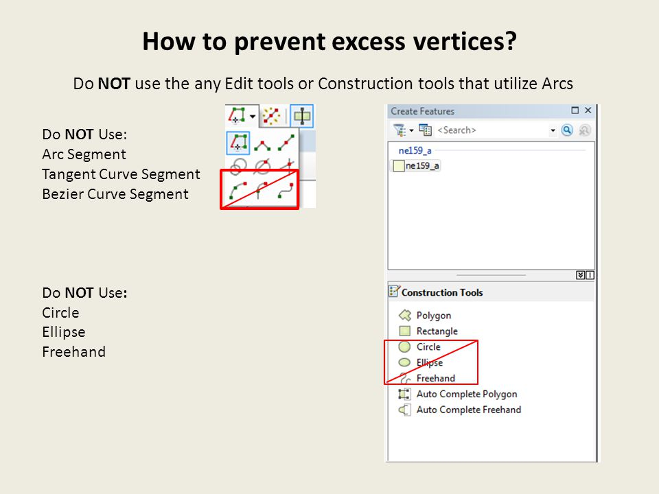 How to prevent excess vertices? Do NOT Use: Arc Segment Tangent Curve Segment Bezier Curve Segment Do NOT Use: Circle Ellipse Freehand Do NOT use the