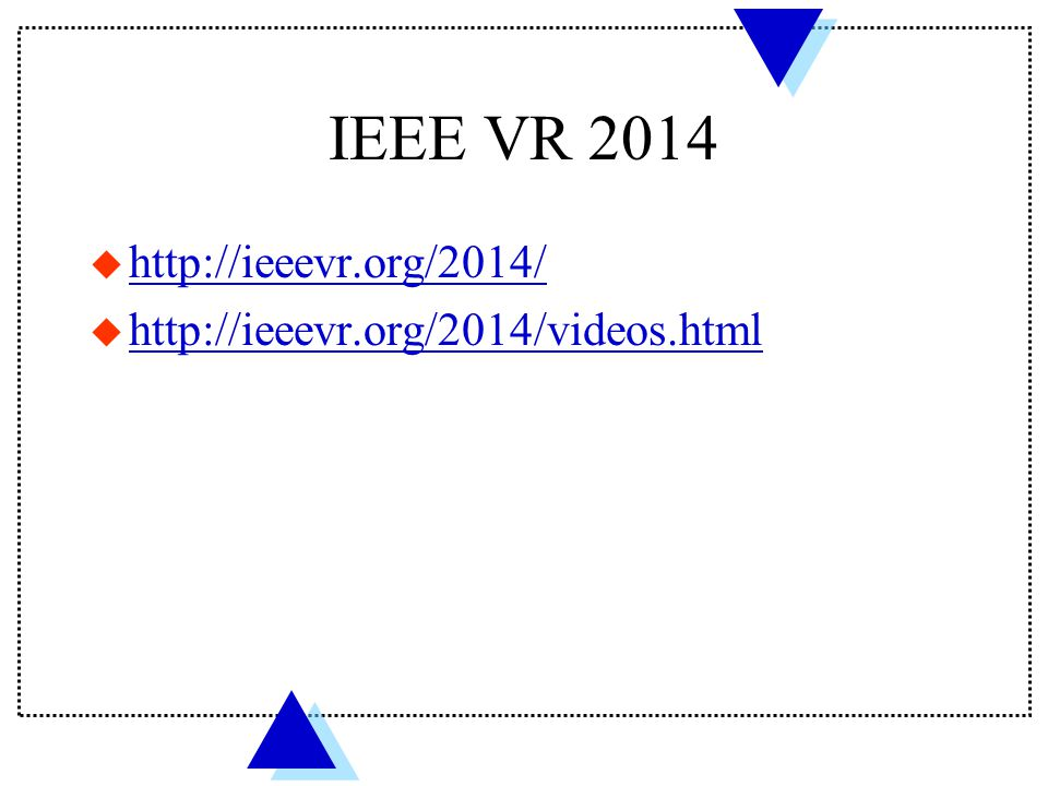 IEEE VR 2014 Papers u Multi-modal and Immersive Displays u Augmented Reality u 3D Capturing and Image-based Rendering u Walking and Locomotion u Usability and Performance u Virtual Humans and Avatars
