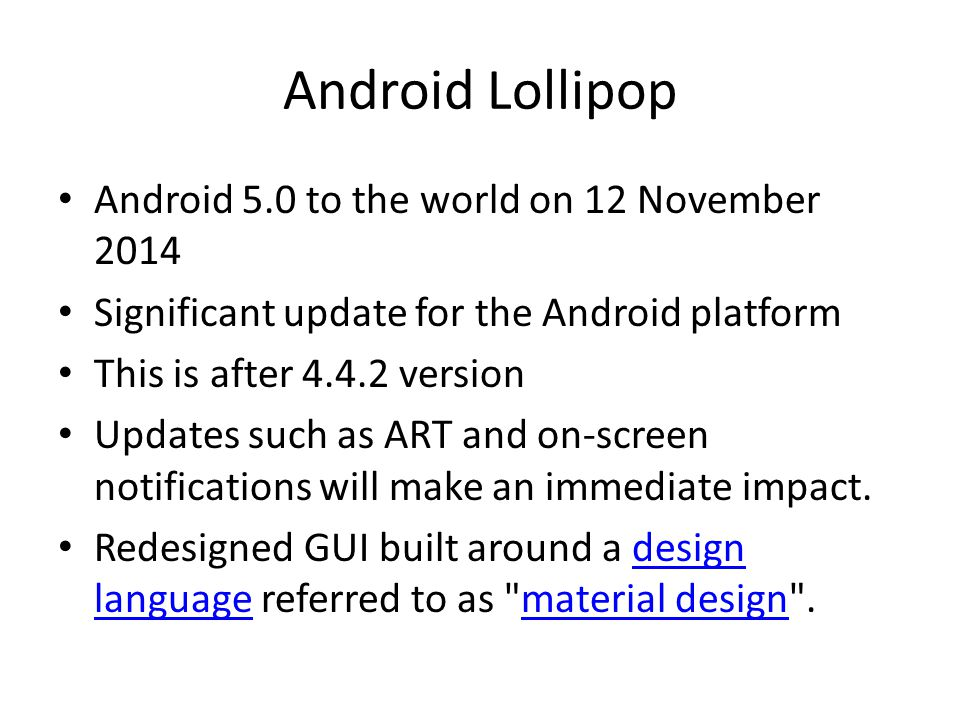 Android Lollipop Android 5.0 to the world on 12 November 2014 Significant update for the Android platform This is after 4.4.2 version Updates such as