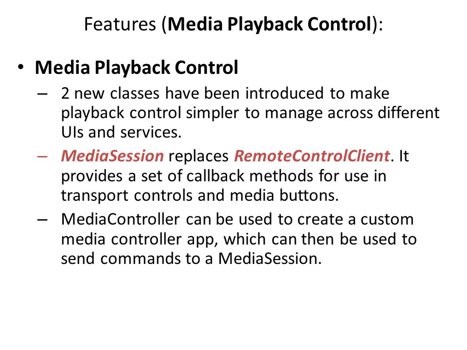 Features (Media Playback Control): Media Playback Control – 2 new classes have been introduced to make playback control simpler to manage across diffe