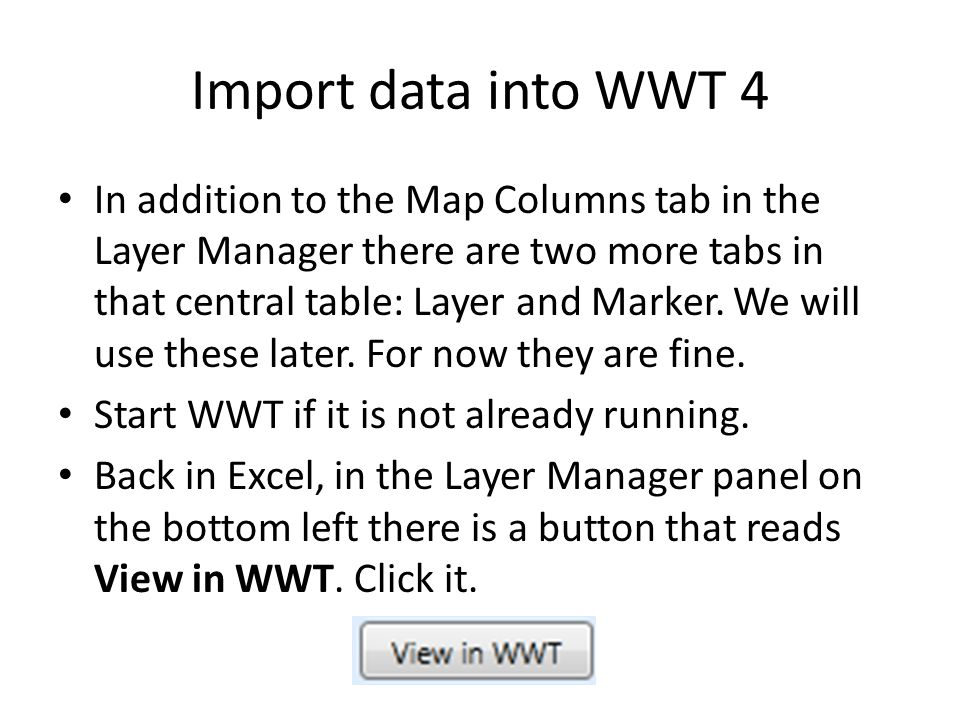 Import data into WWT 4 In addition to the Map Columns tab in the Layer Manager there are two more tabs in that central table: Layer and Marker.